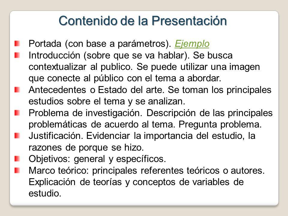 Contenido de la Presentación Portada (con base a parámetros). EjemploEjemplo Introducción (sobre que se va hablar). Se busca contextualizar al publico