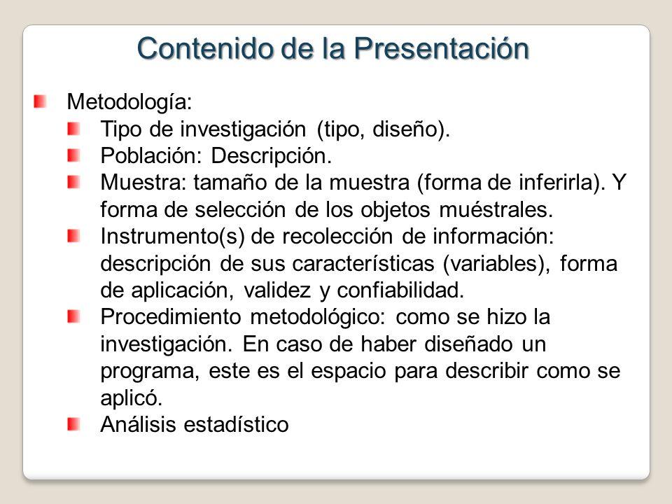 Contenido de la Presentación Metodología: Tipo de investigación (tipo, diseño). Población: Descripción. Muestra: tamaño de la muestra (forma de inferi