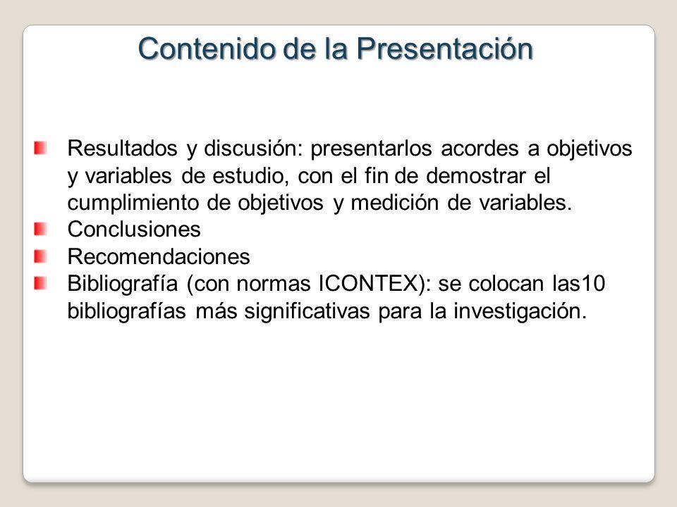 Contenido de la Presentación Resultados y discusión: presentarlos acordes a objetivos y variables de estudio, con el fin de demostrar el cumplimiento