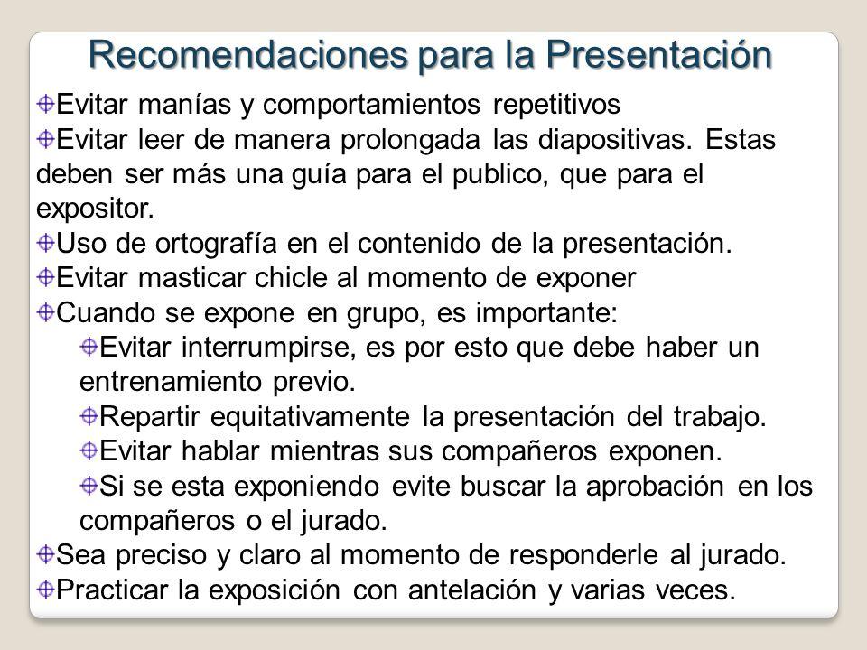 Recomendaciones para la Presentación Evitar manías y comportamientos repetitivos Evitar leer de manera prolongada las diapositivas. Estas deben ser má