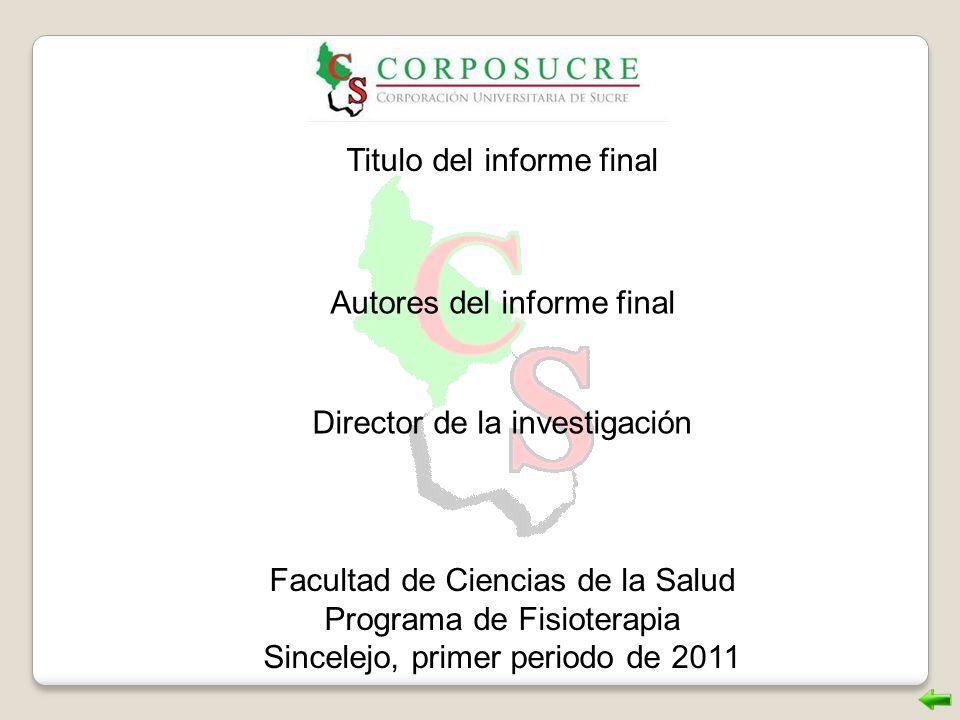 Titulo del informe final Autores del informe final Director de la investigación Facultad de Ciencias de la Salud Programa de Fisioterapia Sincelejo, p