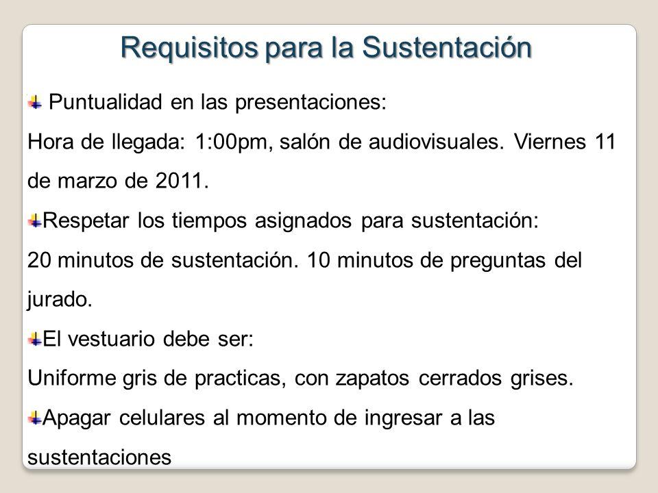 Requisitos para la Sustentación Puntualidad en las presentaciones: Hora de llegada: 1:00pm, salón de audiovisuales. Viernes 11 de marzo de 2011. Respe