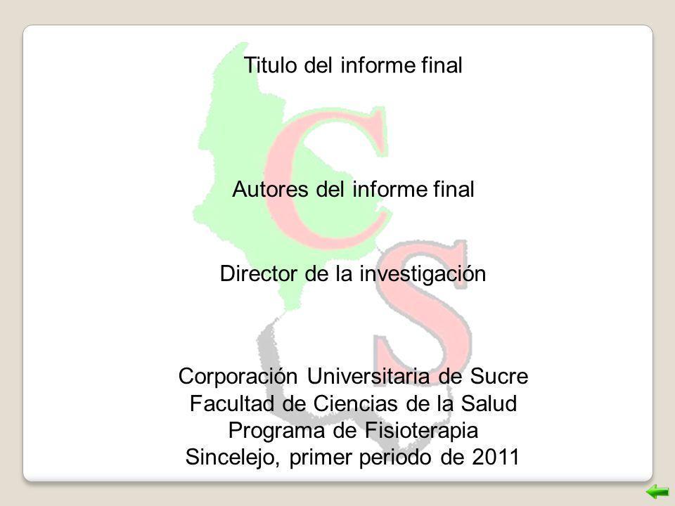 Titulo del informe final Autores del informe final Director de la investigación Corporación Universitaria de Sucre Facultad de Ciencias de la Salud Pr