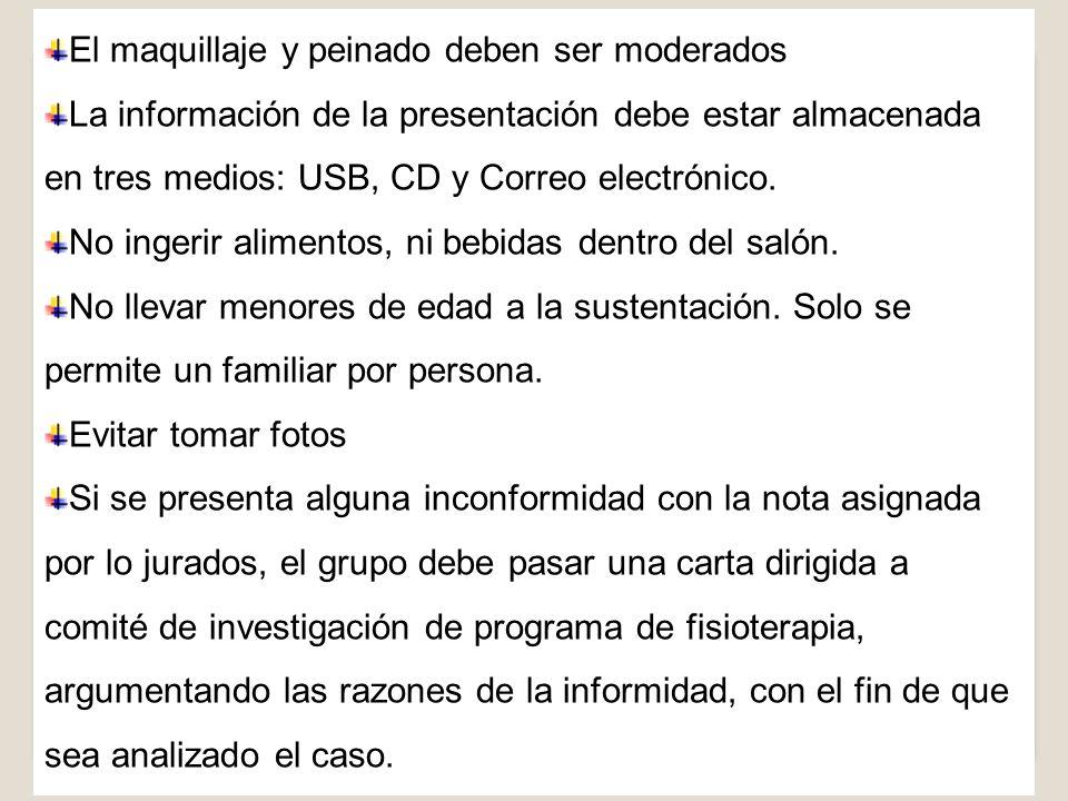El maquillaje y peinado deben ser moderados La información de la presentación debe estar almacenada en tres medios: USB, CD y Correo electrónico. No i