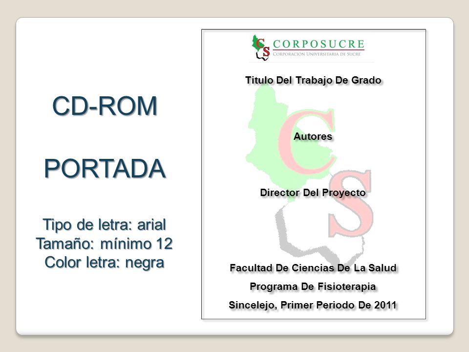 CD-ROM Stiker cd Tipo de letra: arial Tamaño: mínimo 12 Color letra: negra Titulo del Proyecto Autores Director Programa de Fisioterapia Sincelejo, primer periodo 2011 Facultad de Ciencias de la Salud