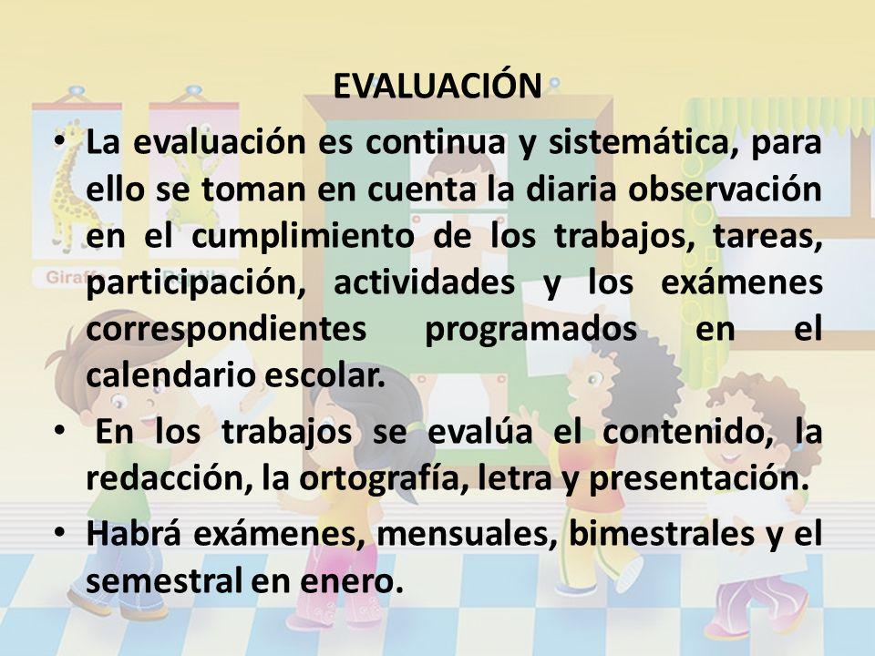 EVALUACIÓN La evaluación es continua y sistemática, para ello se toman en cuenta la diaria observación en el cumplimiento de los trabajos, tareas, par