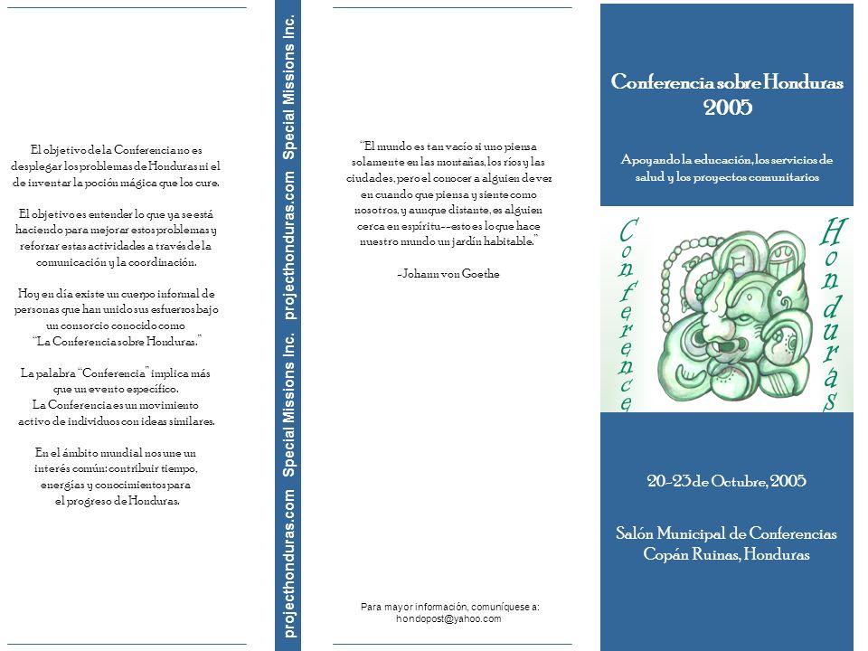 20-23 de Octubre, 2005 Salón Municipal de Conferencias Copán Ruinas, Honduras Conferencia sobre Honduras 2005 Apoyando la educación, los servicios de