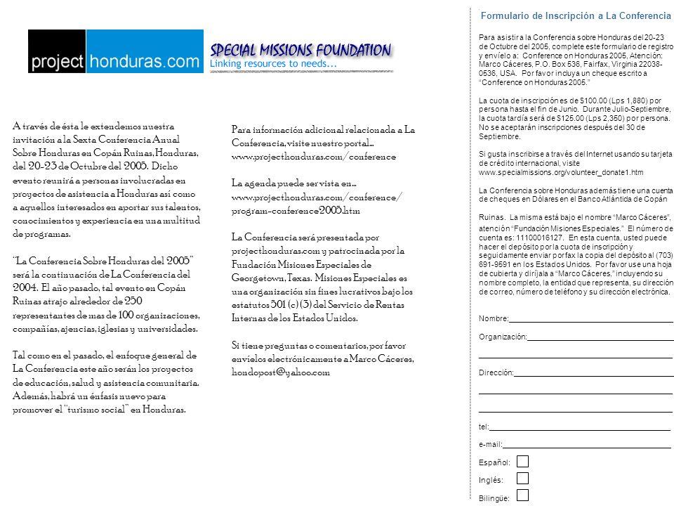 A través de ésta le extendemos nuestra invitación a la Sexta Conferencia Anual Sobre Honduras en Copán Ruinas, Honduras, del 20-23 de Octubre del 2005