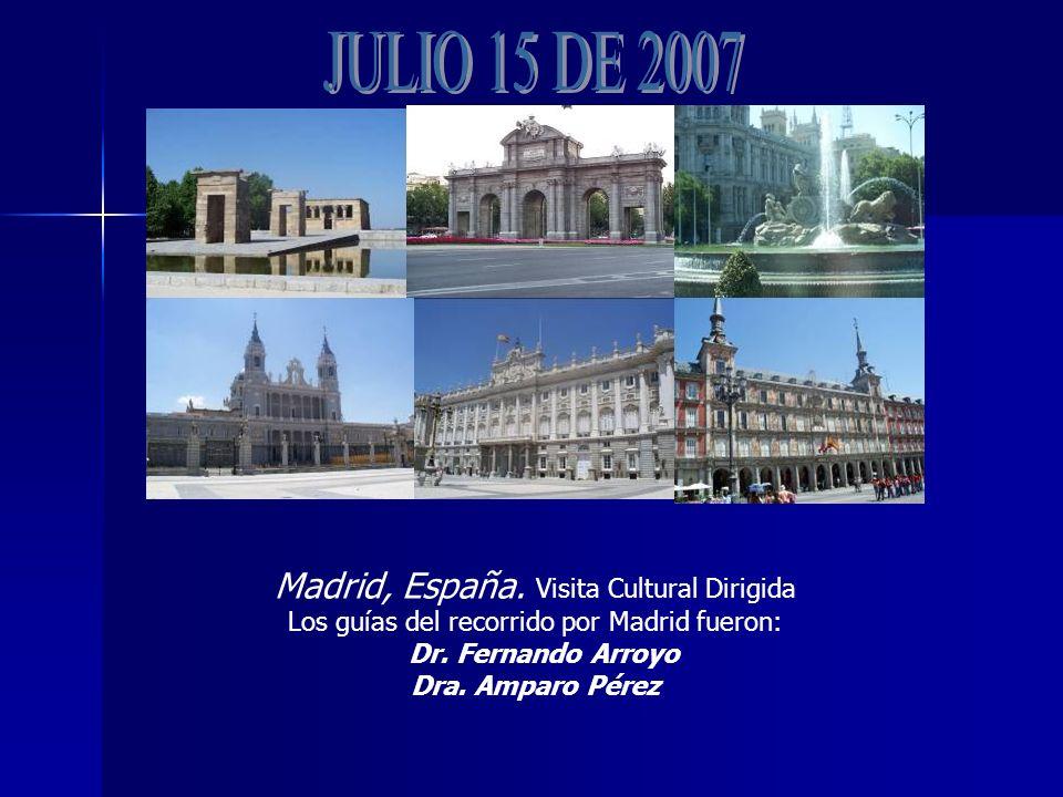 Madrid, España. Visita Cultural Dirigida Los guías del recorrido por Madrid fueron: Dr.