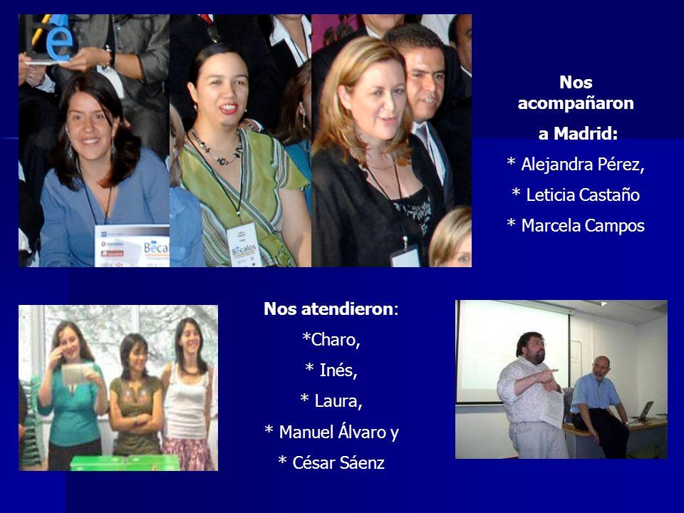 Nos acompañaron a Madrid: * Alejandra Pérez, * Leticia Castaño * Marcela Campos Nos atendieron: *Charo, * Inés, * Laura, * Manuel Álvaro y * César Sáenz