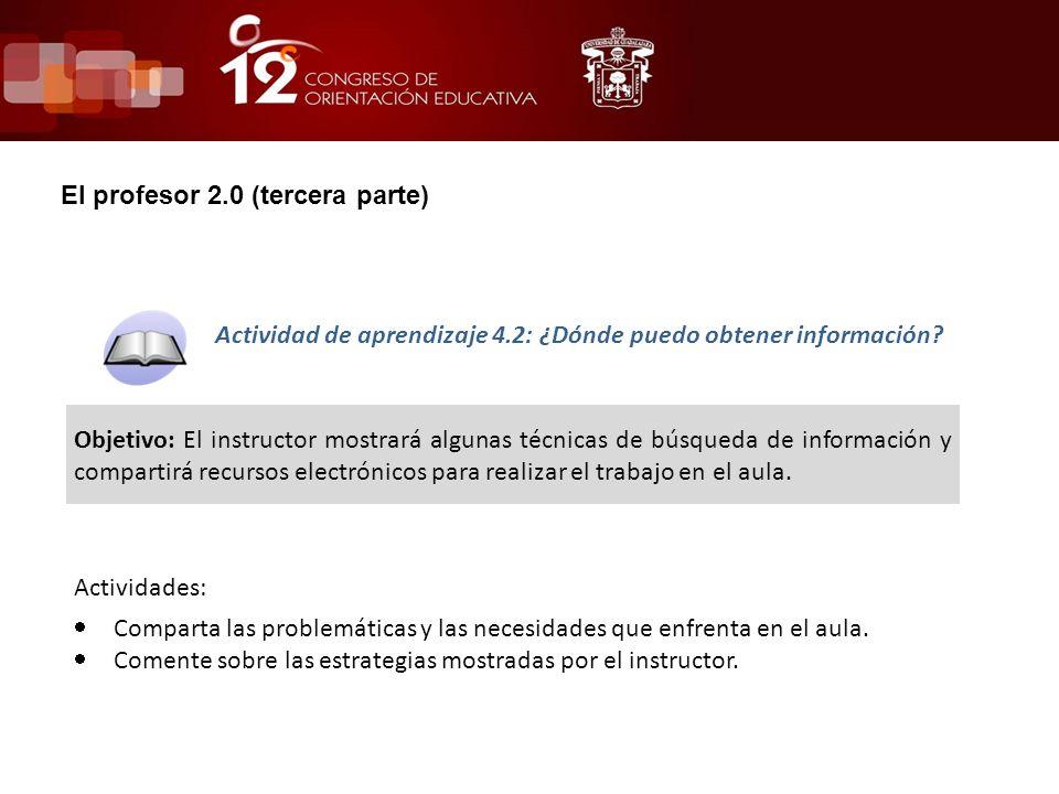 El profesor 2.0 (tercera parte) Actividad de aprendizaje 4.2: ¿Dónde puedo obtener información.