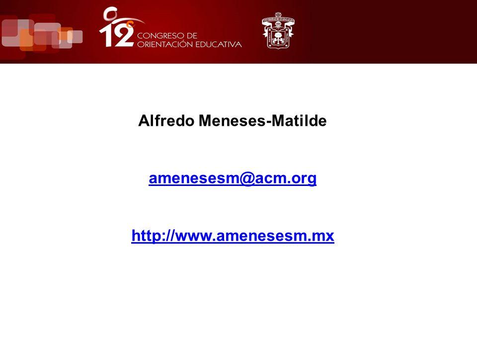 Alfredo Meneses-Matilde amenesesm@acm.org http://www.amenesesm.mx