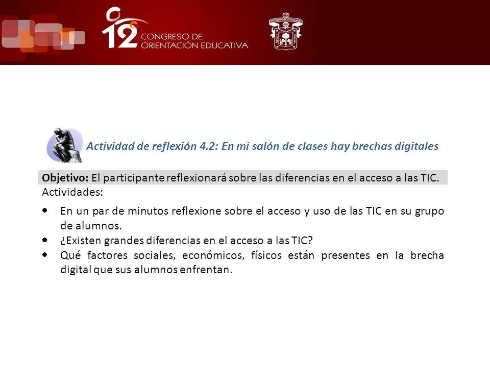 Actividad de reflexión 4.2: En mi salón de clases hay brechas digitales Objetivo: El participante reflexionará sobre las diferencias en el acceso a las TIC.