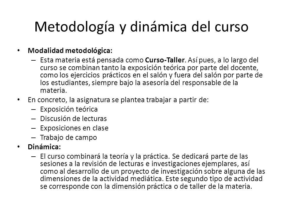 Metodología y dinámica del curso Modalidad metodológica: – Esta materia está pensada como Curso-Taller. Así pues, a lo largo del curso se combinan tan