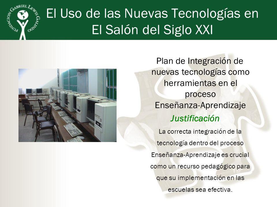 El Uso de las Nuevas Tecnologías en El Salón del Siglo XXI Plan de Integración de nuevas tecnologías como herramientas en el proceso Enseñanza-Aprendi