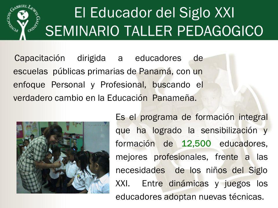 El Educador del Siglo XXI SEMINARIO TALLER PEDAGOGICO Capacitación dirigida a educadores de escuelas públicas primarias de Panamá, con un enfoque Pers