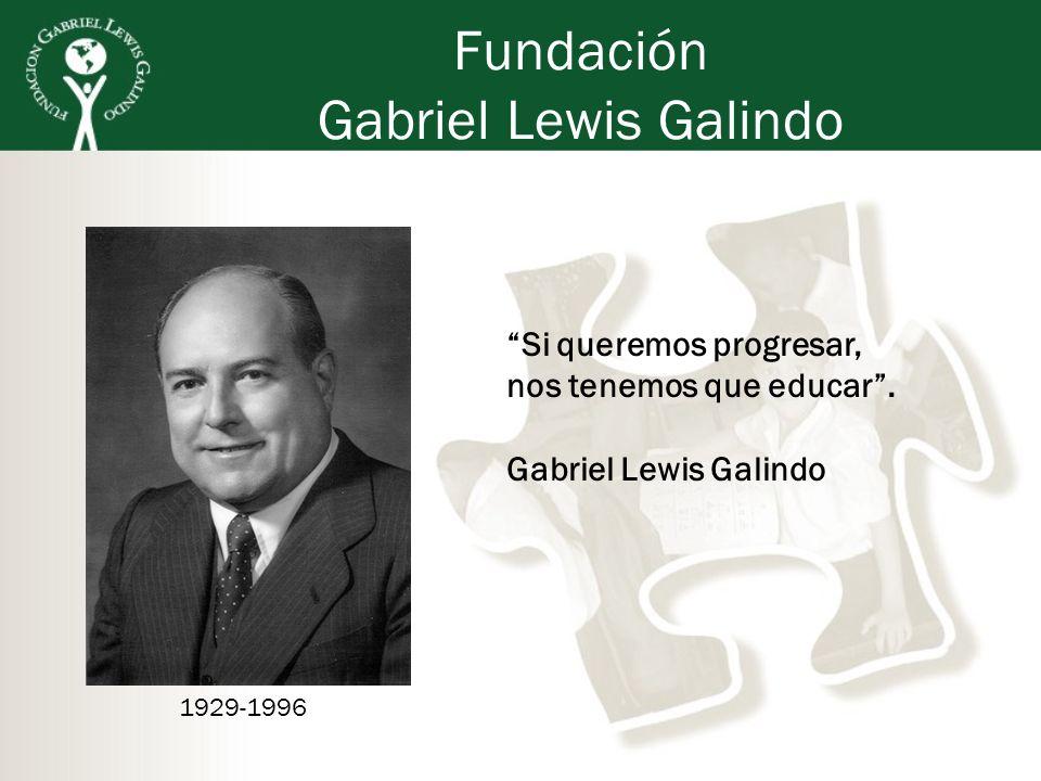 Fundación Gabriel Lewis Galindo 1929-1996 Si queremos progresar, nos tenemos que educar. Gabriel Lewis Galindo