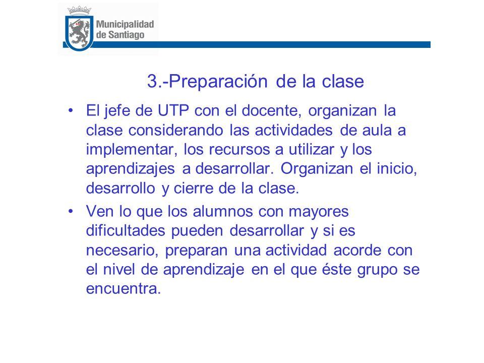 3.-Preparación de la clase El jefe de UTP con el docente, organizan la clase considerando las actividades de aula a implementar, los recursos a utiliz