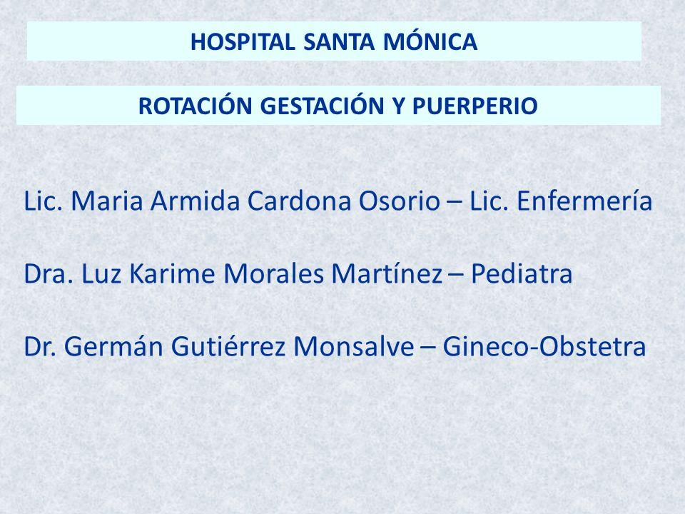 ROTACIÓN GESTACIÓN Y PUERPERIO Lic. Maria Armida Cardona Osorio – Lic. Enfermería Dra. Luz Karime Morales Martínez – Pediatra Dr. Germán Gutiérrez Mon