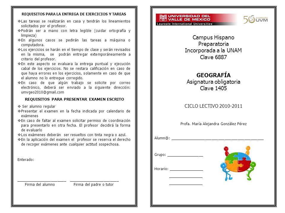 Campus Hispano Preparatoria Incorporada a la UNAM Clave 6887 GEOGRAFÍA Asignatura obligatoria Clave 1405 CICLO LECTIVO 2010-2011 Profa.