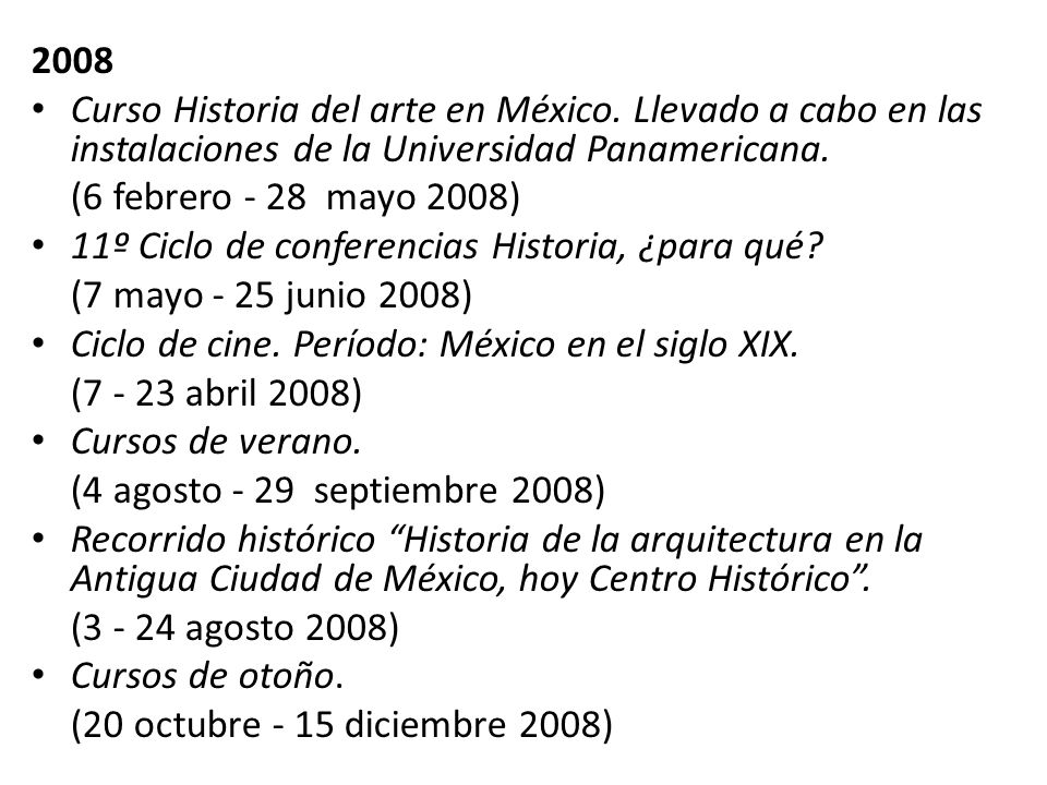 2008 Curso Historia del arte en México. Llevado a cabo en las instalaciones de la Universidad Panamericana. (6 febrero - 28 mayo 2008) 11º Ciclo de co