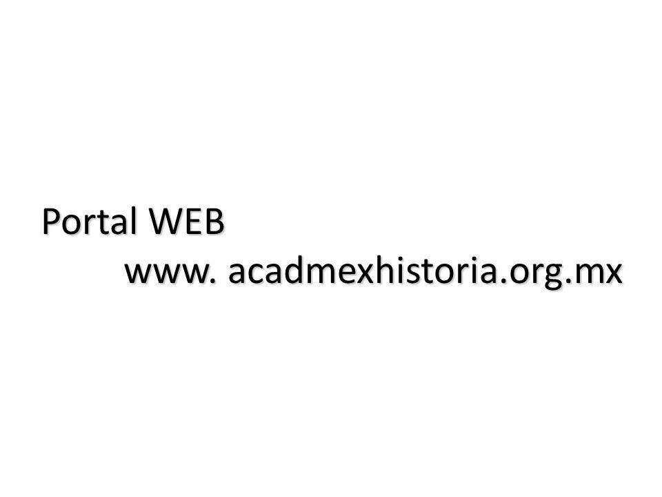 Portal WEB www. acadmexhistoria.org.mx www. acadmexhistoria.org.mx