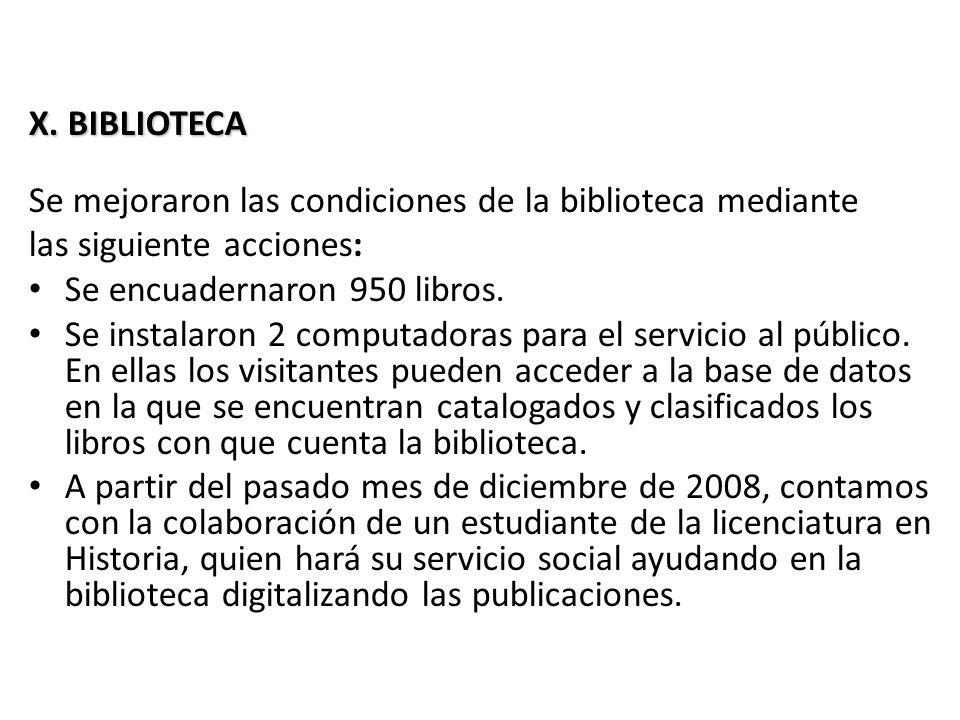 X.BIBLIOTECA X. BIBLIOTECA Se mejoraron las condiciones de la biblioteca mediante las siguiente acciones: Se encuadernaron 950 libros. Se instalaron 2