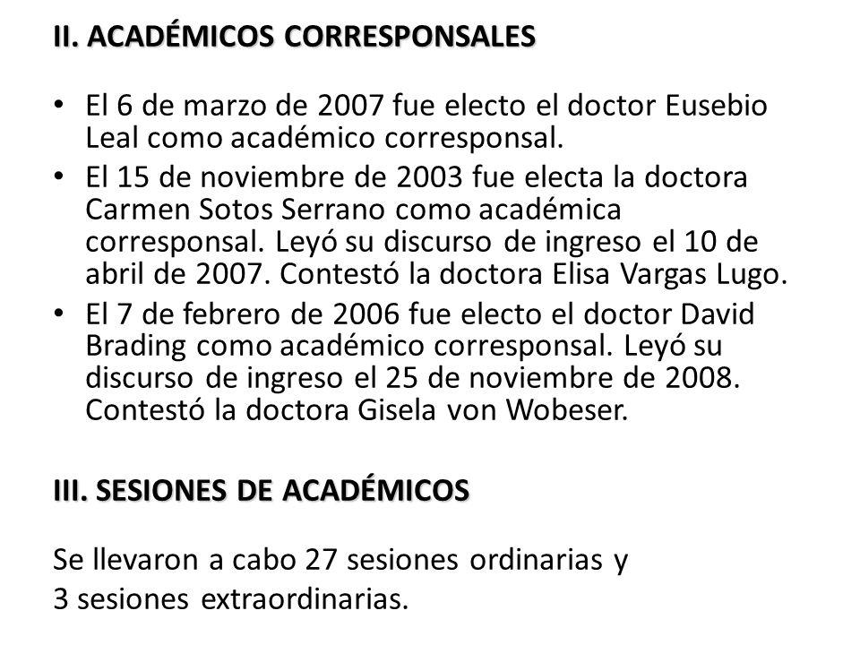 II. ACADÉMICOS CORRESPONSALES El 6 de marzo de 2007 fue electo el doctor Eusebio Leal como académico corresponsal. El 15 de noviembre de 2003 fue elec