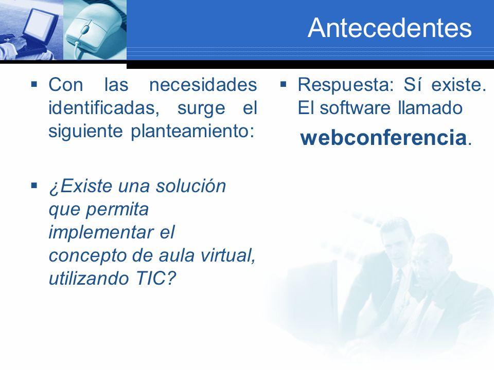 Antecedentes Con las necesidades identificadas, surge el siguiente planteamiento: ¿Existe una solución que permita implementar el concepto de aula virtual, utilizando TIC.