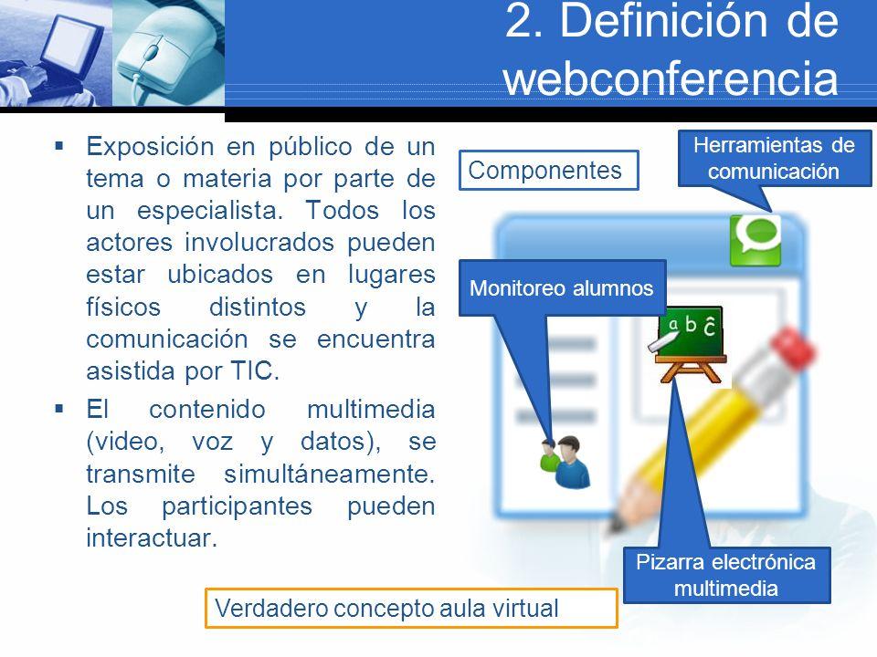 2. Definición de webconferencia Exposición en público de un tema o materia por parte de un especialista. Todos los actores involucrados pueden estar u