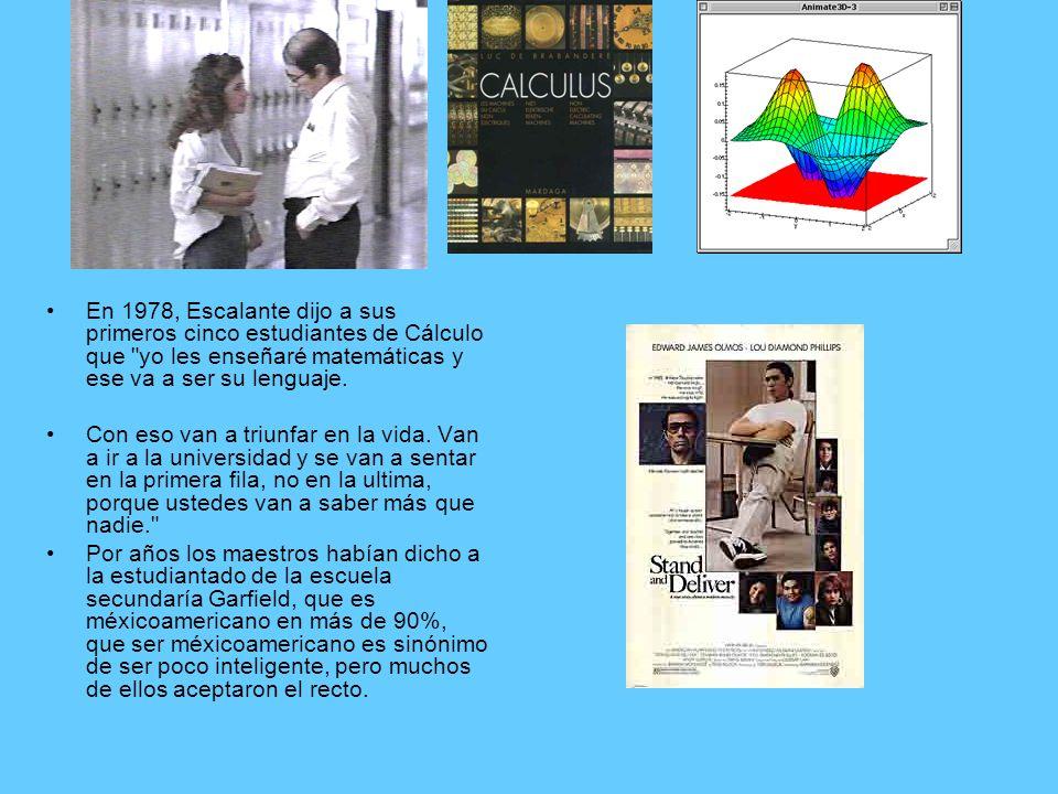 En 1978, Escalante dijo a sus primeros cinco estudiantes de Cálculo que yo les enseñaré matemáticas y ese va a ser su lenguaje.