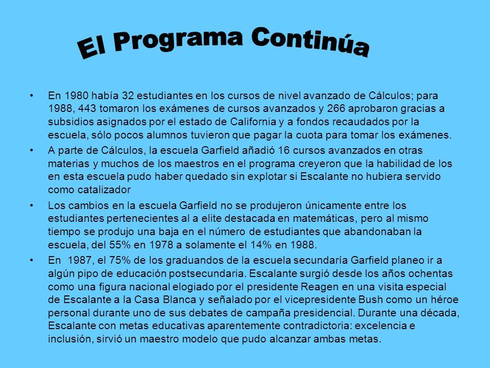 En 1980 había 32 estudiantes en los cursos de nivel avanzado de Cálculos; para 1988, 443 tomaron los exámenes de cursos avanzados y 266 aprobaron gracias a subsidios asignados por el estado de California y a fondos recaudados por la escuela, sólo pocos alumnos tuvieron que pagar la cuota para tomar los exámenes.
