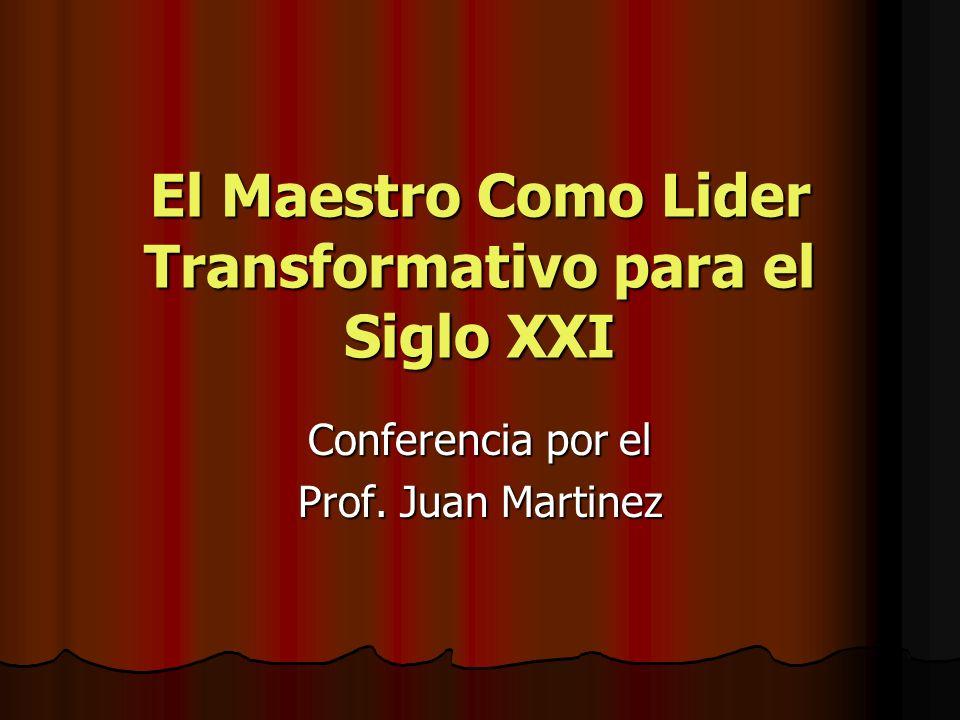 El Maestro Como Lider Transformativo para el Siglo XXI Conferencia por el Prof. Juan Martinez