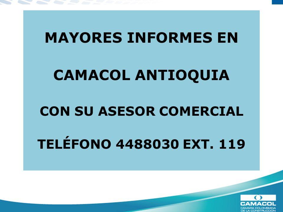 MAYORES INFORMES EN CAMACOL ANTIOQUIA CON SU ASESOR COMERCIAL TELÉFONO 4488030 EXT. 119