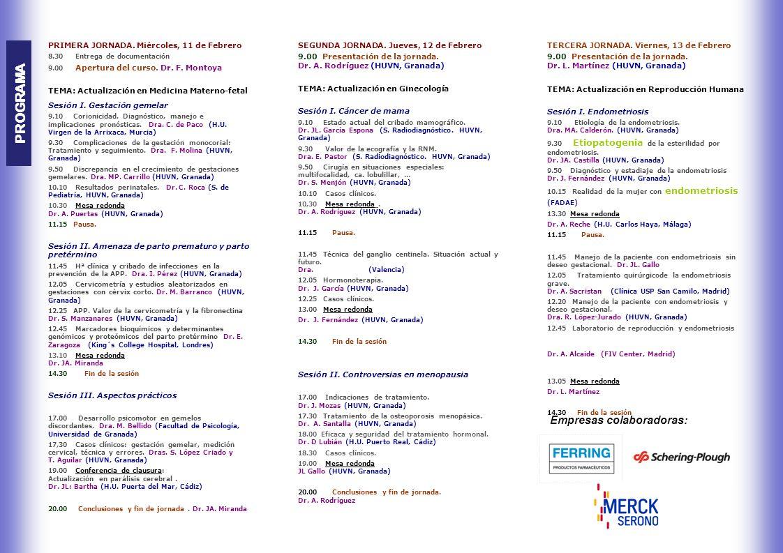 PROGRAMA PRIMERA JORNADA. Miércoles, 11 de Febrero 8.30 Entrega de documentación 9.00 Apertura del curso. Dr. F. Montoya TEMA: Actualización en Medici