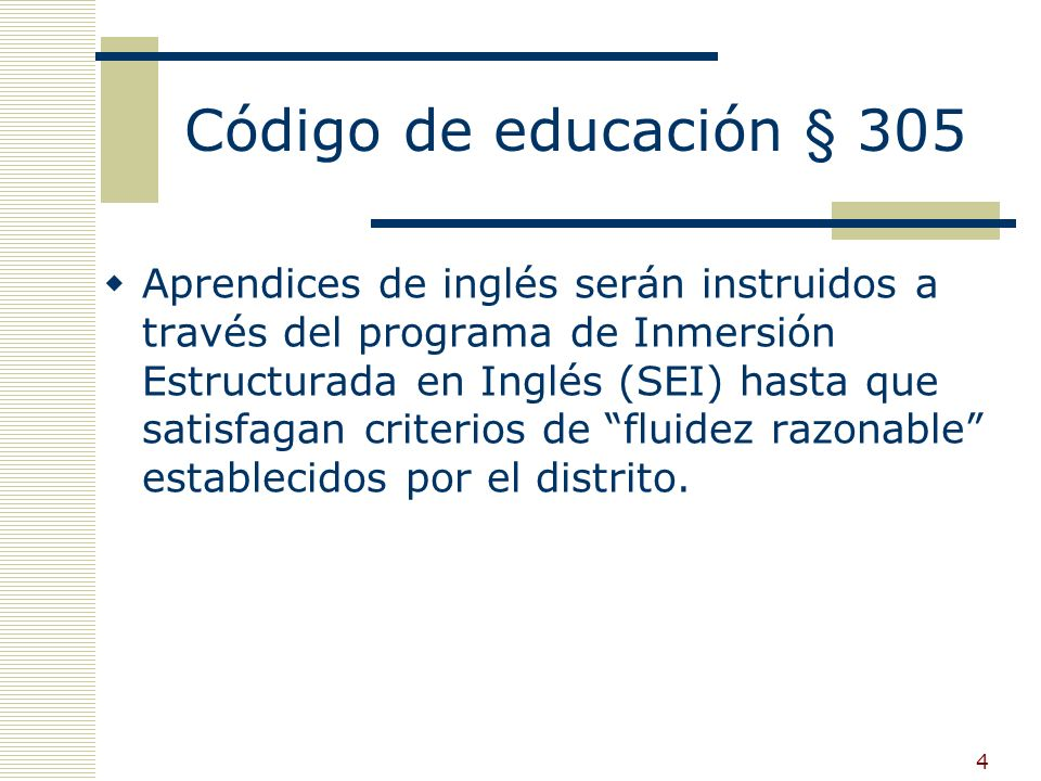 4 Código de educación § 305 Aprendices de inglés serán instruidos a través del programa de Inmersión Estructurada en Inglés (SEI) hasta que satisfagan criterios de fluidez razonable establecidos por el distrito.