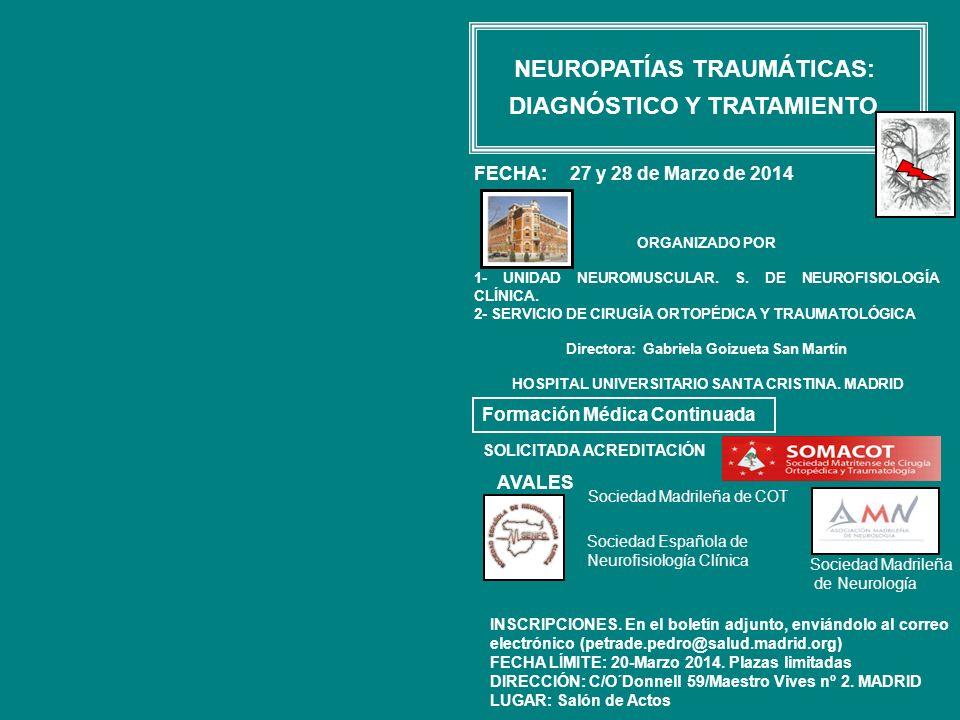 NEUROPATÍAS TRAUMÁTICAS: DIAGNÓSTICO Y TRATAMIENTO Formación Médica Continuada ORGANIZADO POR 1- UNIDAD NEUROMUSCULAR.
