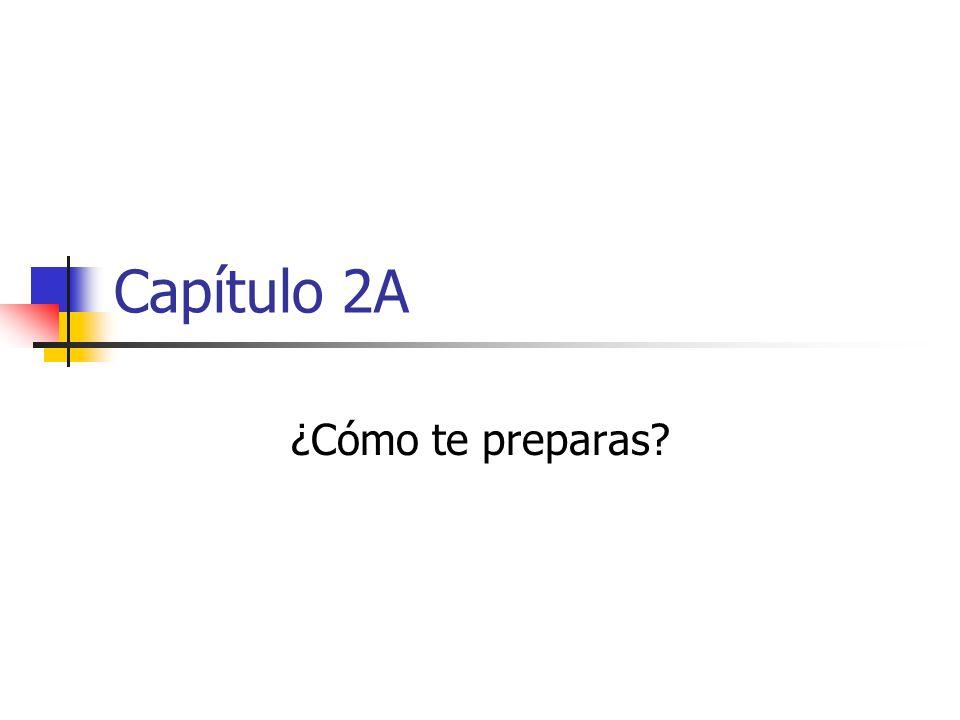 Capítulo 2A ¿Cómo te preparas?