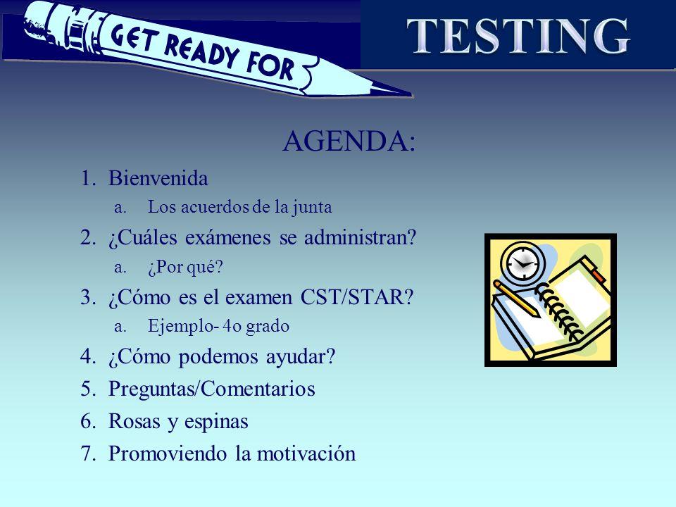 AGENDA: 1. Bienvenida a.Los acuerdos de la junta 2. ¿Cuáles exámenes se administran? a.¿Por qué? 3. ¿Cómo es el examen CST/STAR? a.Ejemplo- 4o grado 4