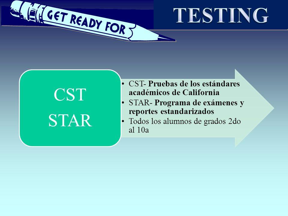 CST- Pruebas de los estándares académicos de California STAR- Programa de exámenes y reportes estandarizados Todos los alumnos de grados 2do al 10a CS