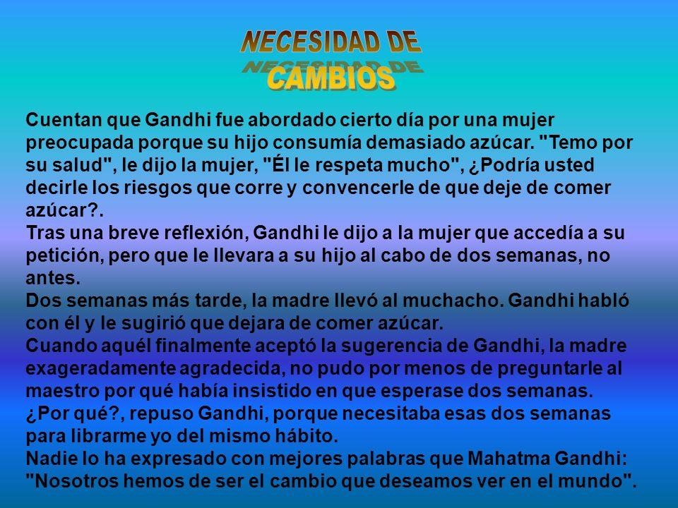 Cuentan que Gandhi fue abordado cierto día por una mujer preocupada porque su hijo consumía demasiado azúcar.