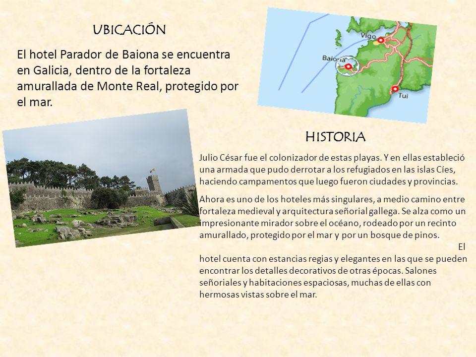 UBICACIÓN El hotel Parador de Baiona se encuentra en Galicia, dentro de la fortaleza amurallada de Monte Real, protegido por el mar. HISTORIA Julio Cé
