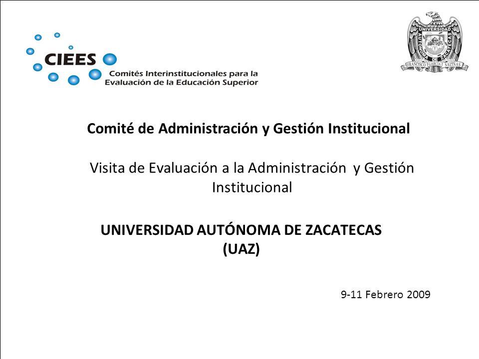 Visita de Evaluación a la Administración y Gestión Institucional UNIVERSIDAD AUTÓNOMA DE ZACATECAS (UAZ) 9-11 Febrero 2009 Comité de Administración y