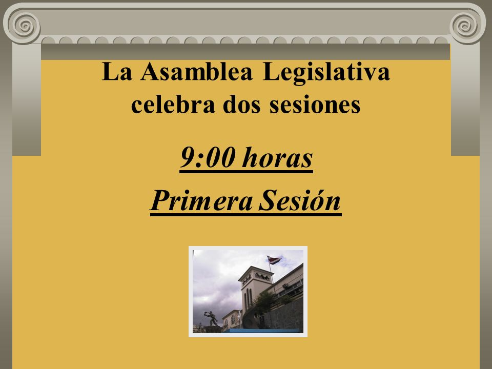 La Asamblea Legislativa celebra dos sesiones 9:00 horas Primera Sesión