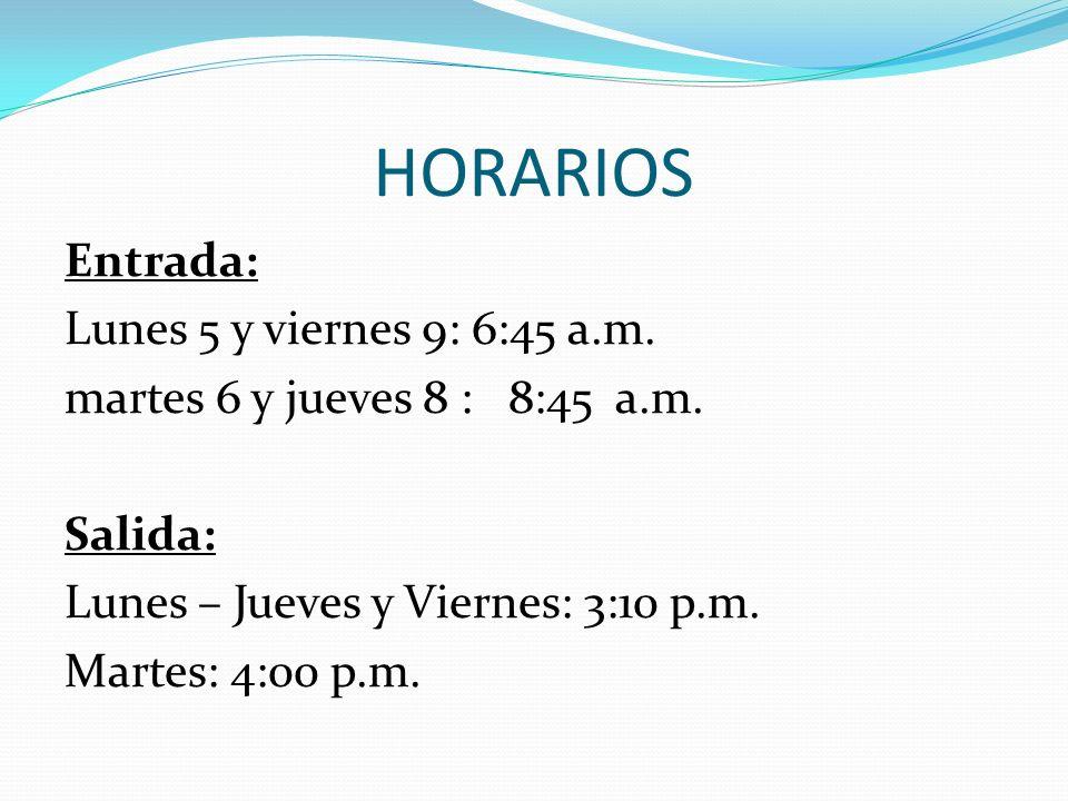 HORARIOS Entrada: Lunes 5 y viernes 9: 6:45 a.m. martes 6 y jueves 8 : 8:45 a.m. Salida: Lunes – Jueves y Viernes: 3:10 p.m. Martes: 4:00 p.m.