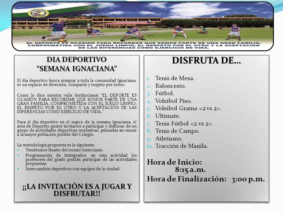 DIA DEPORTIVO SEMANA IGNACIANA El día deportivo busca integrar a toda la comunidad Ignaciana, es un espacio de diversión, compartir y respeto por todo