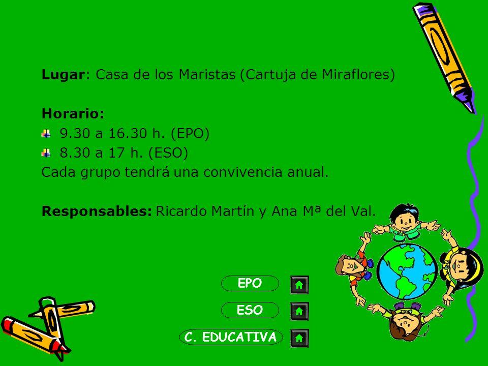 Lugar: Casa de los Maristas (Cartuja de Miraflores) Horario: 9.30 a 16.30 h. (EPO) 8.30 a 17 h. (ESO) Cada grupo tendrá una convivencia anual. Respons