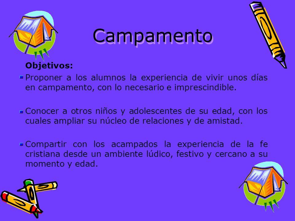 Campamento Objetivos: Proponer a los alumnos la experiencia de vivir unos días en campamento, con lo necesario e imprescindible. Conocer a otros niños