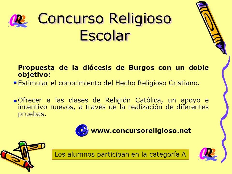 Concurso Religioso Escolar Propuesta de la diócesis de Burgos con un doble objetivo: Estimular el conocimiento del Hecho Religioso Cristiano. Ofrecer
