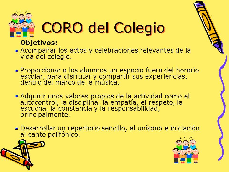 CORO del Colegio Objetivos: Acompañar los actos y celebraciones relevantes de la vida del colegio. Proporcionar a los alumnos un espacio fuera del hor